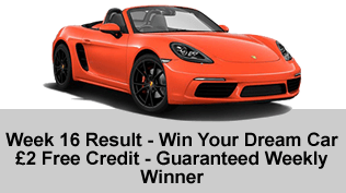 Week 16 Result - Win Your Dream Car - £2 Free Credit - Guaranteed Weekly Winner