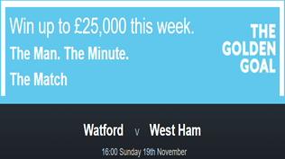Watford v West Ham - Golden Goal - Win £25,000 - FREE ENTRY