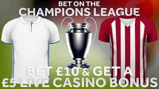 Champions League Tuesday - £10 Free Bet - £5 Live Casino Bonus