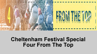 Cheltenham Festival Special - Four From The Top
