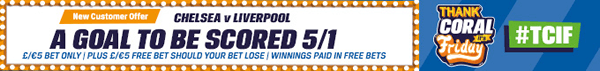 Chelsea v Liverpool - 5/1 A Goal To Be Scored